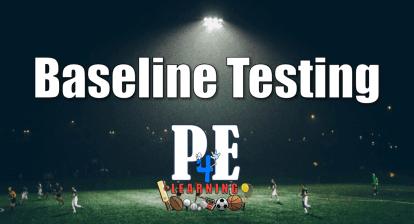 Baseline Testing, Multi Skills & Games For Understanding in Physical Education