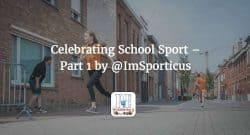 Celebrating School Sport - Part 1 by @ImSporticus
